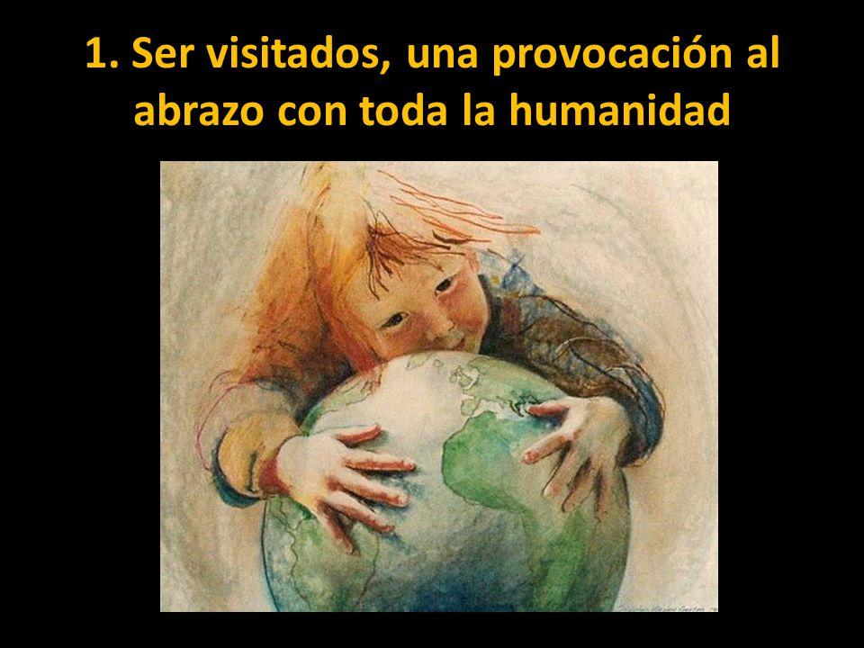 1. Ser visitados, una provocación al abrazo con toda la humanidad