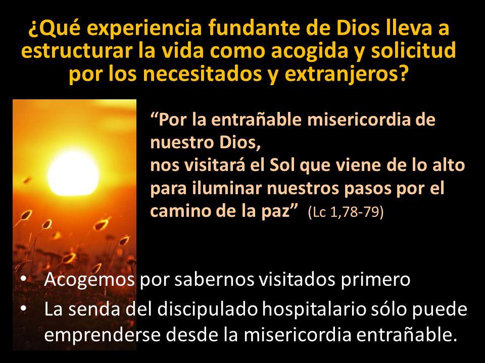 ¿Qué experiencia fundante de Dios lleva a estructurar la vida como acogida y solicitud por los necesitados y extranjeros