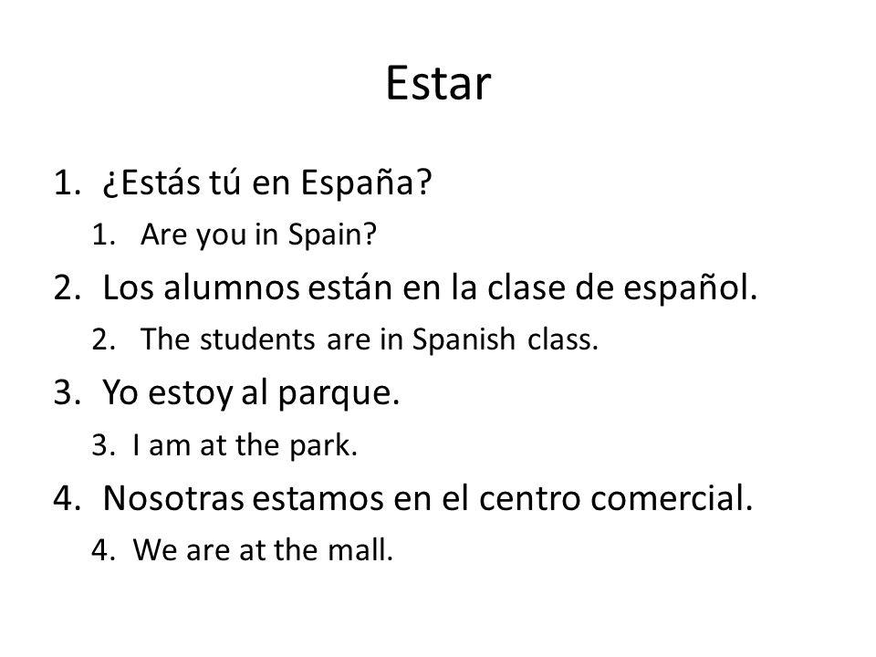 Estar ¿Estás tú en España Los alumnos están en la clase de español.