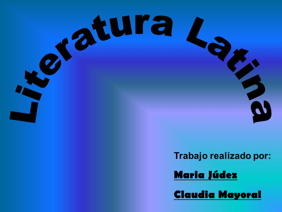 Literatura Latina Trabajo realizado por: Maria Júdez Claudia Mayoral