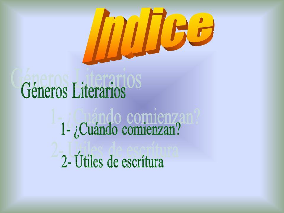 Indice Géneros Literarios 1- ¿Cuándo comienzan 2- Útiles de escrítura