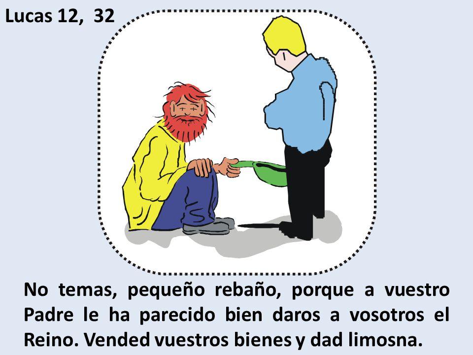 Lucas 12, 32 No temas, pequeño rebaño, porque a vuestro Padre le ha parecido bien daros a vosotros el Reino.