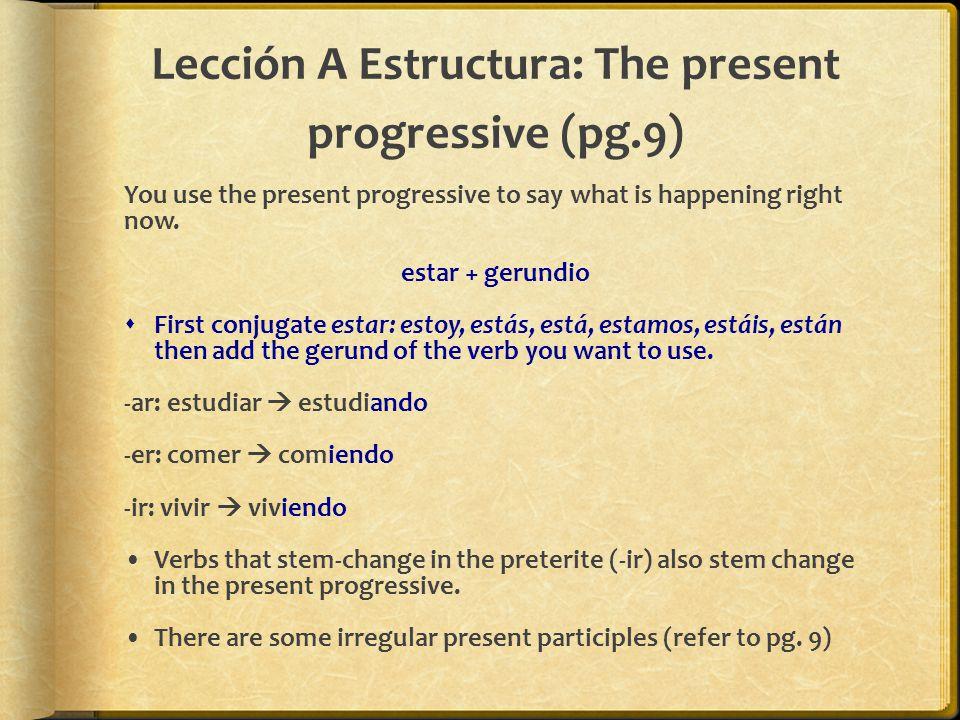 Lección A Estructura: The present progressive (pg.9)
