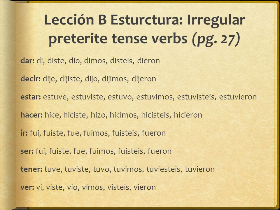 Lección B Esturctura: Irregular preterite tense verbs (pg. 27)