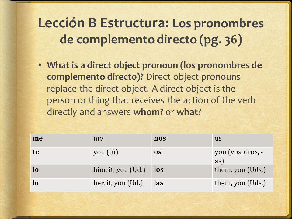 Lección B Estructura: Los pronombres de complemento directo (pg. 36)