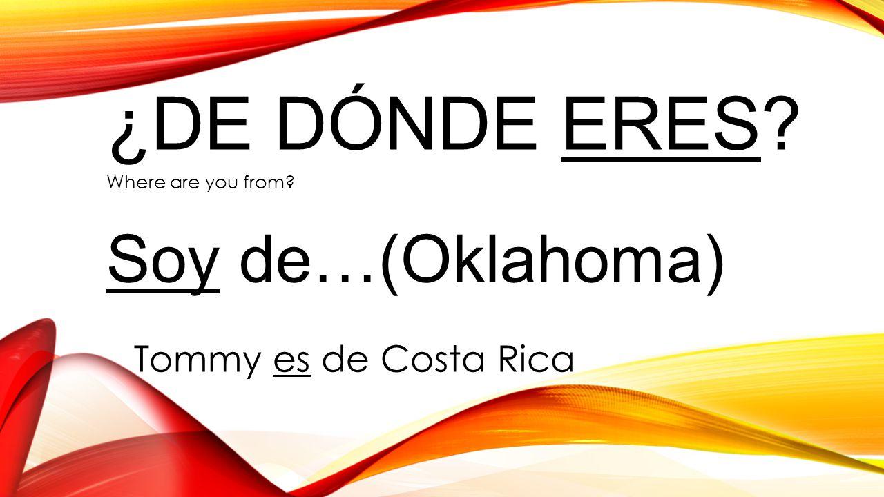 ¿De dónde eres Soy de…(Oklahoma) Tommy es de Costa Rica