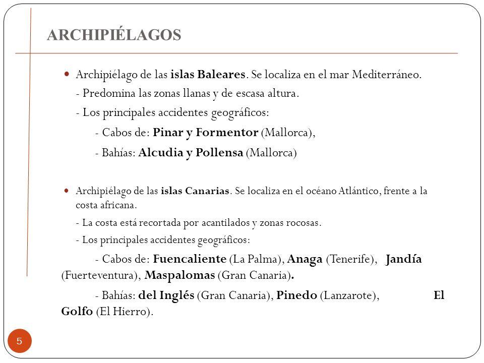 ARCHIPIÉLAGOS Archipiélago de las islas Baleares. Se localiza en el mar Mediterráneo. - Predomina las zonas llanas y de escasa altura.