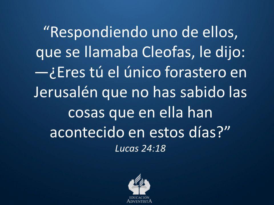 Respondiendo uno de ellos, que se llamaba Cleofas, le dijo: