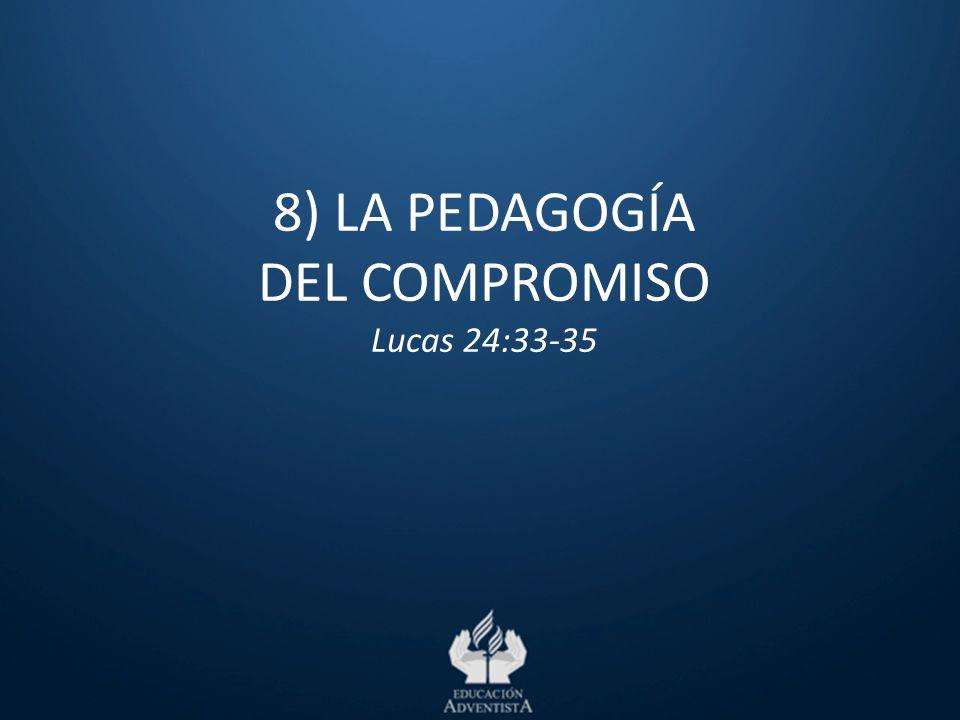 8) LA PEDAGOGÍA DEL COMPROMISO Lucas 24:33-35