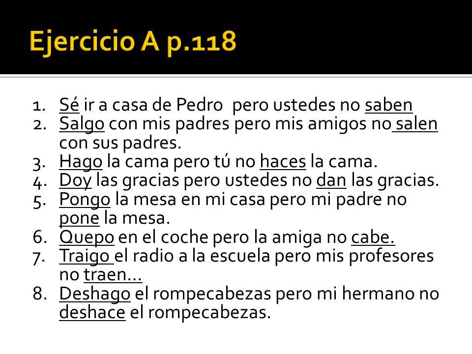 Ejercicio A p.118 Sé ir a casa de Pedro pero ustedes no saben