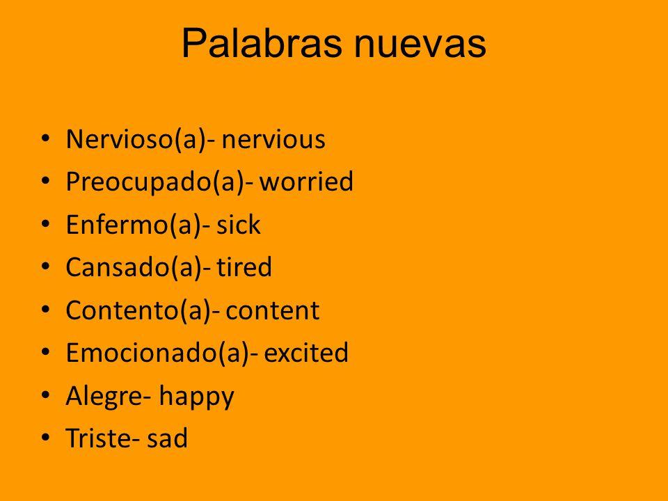 Palabras nuevas Nervioso(a)- nervious Preocupado(a)- worried