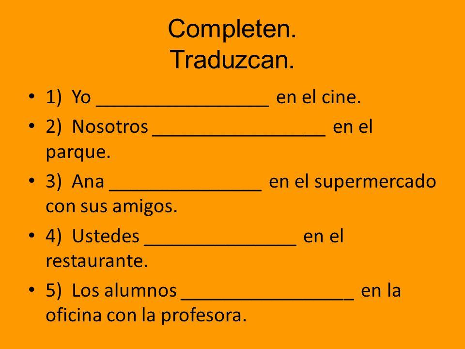Completen. Traduzcan. 1) Yo _________________ en el cine.