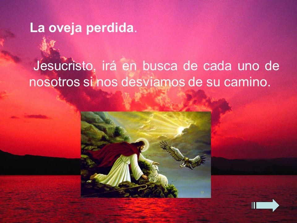 La oveja perdida. Jesucristo, irá en busca de cada uno de nosotros si nos desviamos de su camino.
