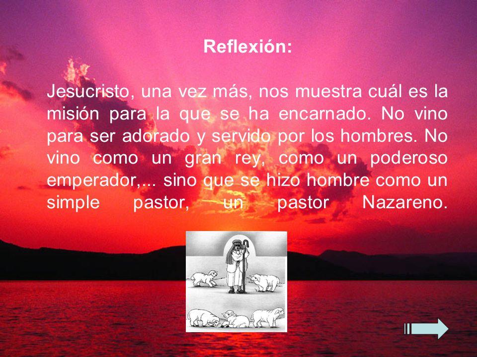 Reflexión: Jesucristo, una vez más, nos muestra cuál es la misión para la que se ha encarnado.