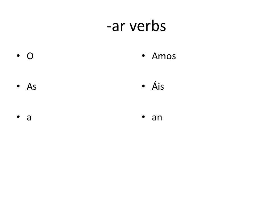 -ar verbs O As a Amos Áis an