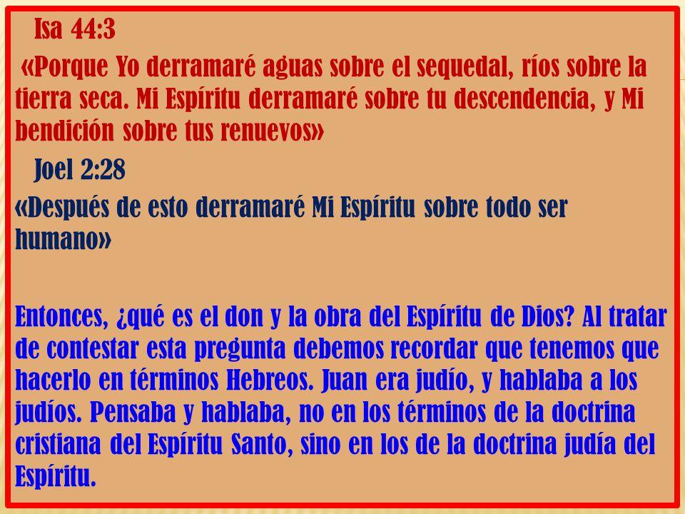 Isa 44:3 «Porque Yo derramaré aguas sobre el sequedal, ríos sobre la tierra seca.