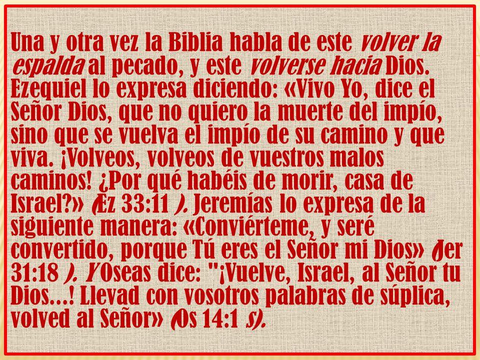 Una y otra vez la Biblia habla de este volver la espalda al pecado, y este volverse hacia Dios.