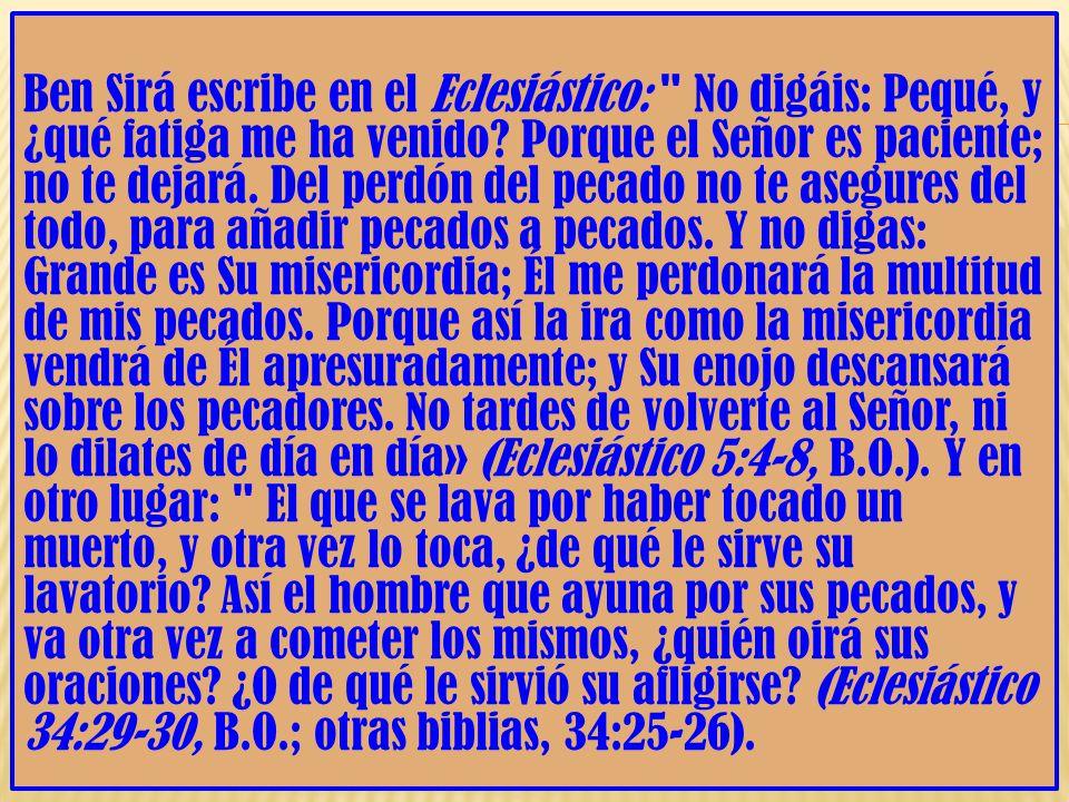 Ben Sirá escribe en el Eclesiástico: No digáis: Pequé, y ¿qué fatiga me ha venido.