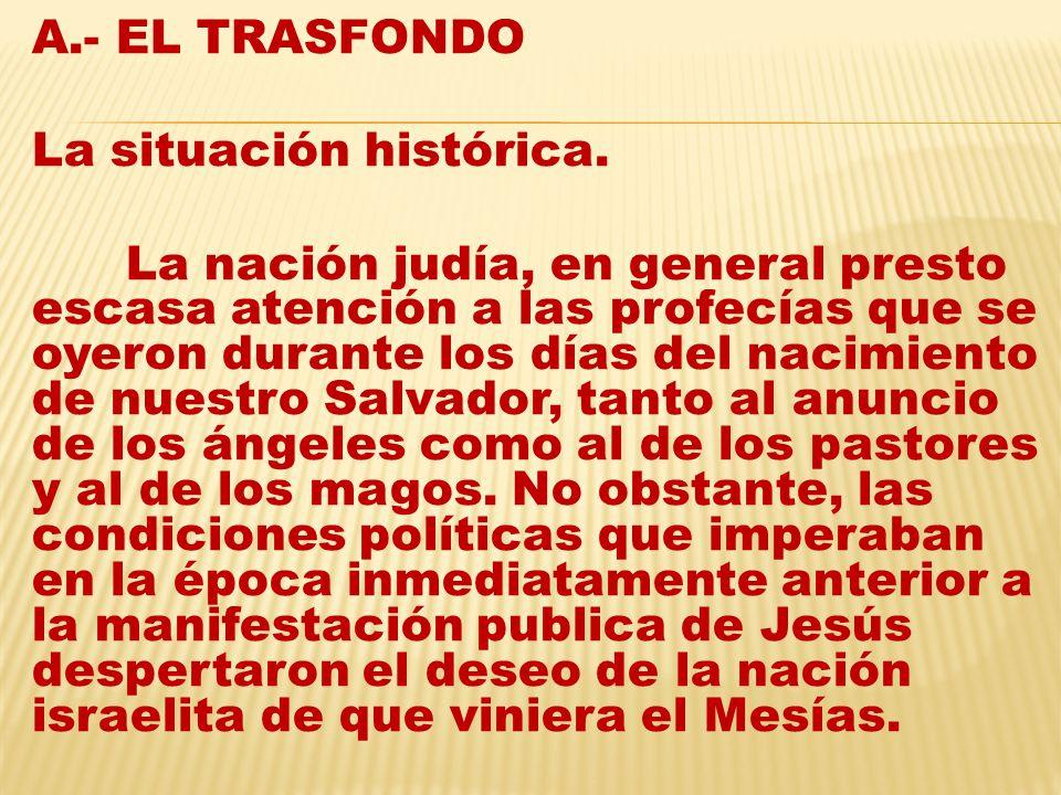 A.- EL TRASFONDO La situación histórica.