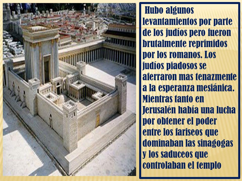 Hubo algunos levantamientos por parte de los judíos pero fueron brutalmente reprimidos por los romanos.