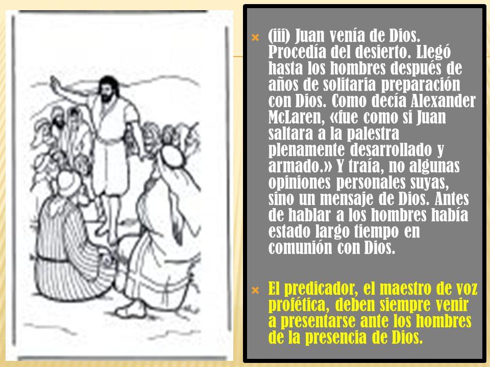(iii) Juan venía de Dios. Procedía del desierto