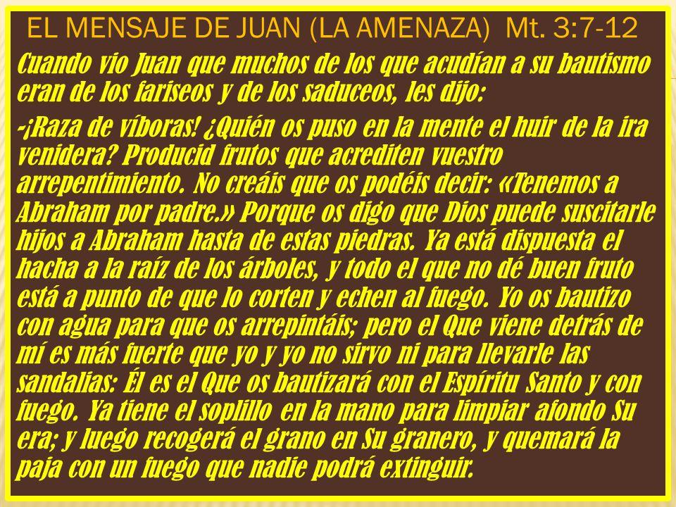 EL MENSAJE DE JUAN (LA AMENAZA) Mt. 3:7-12