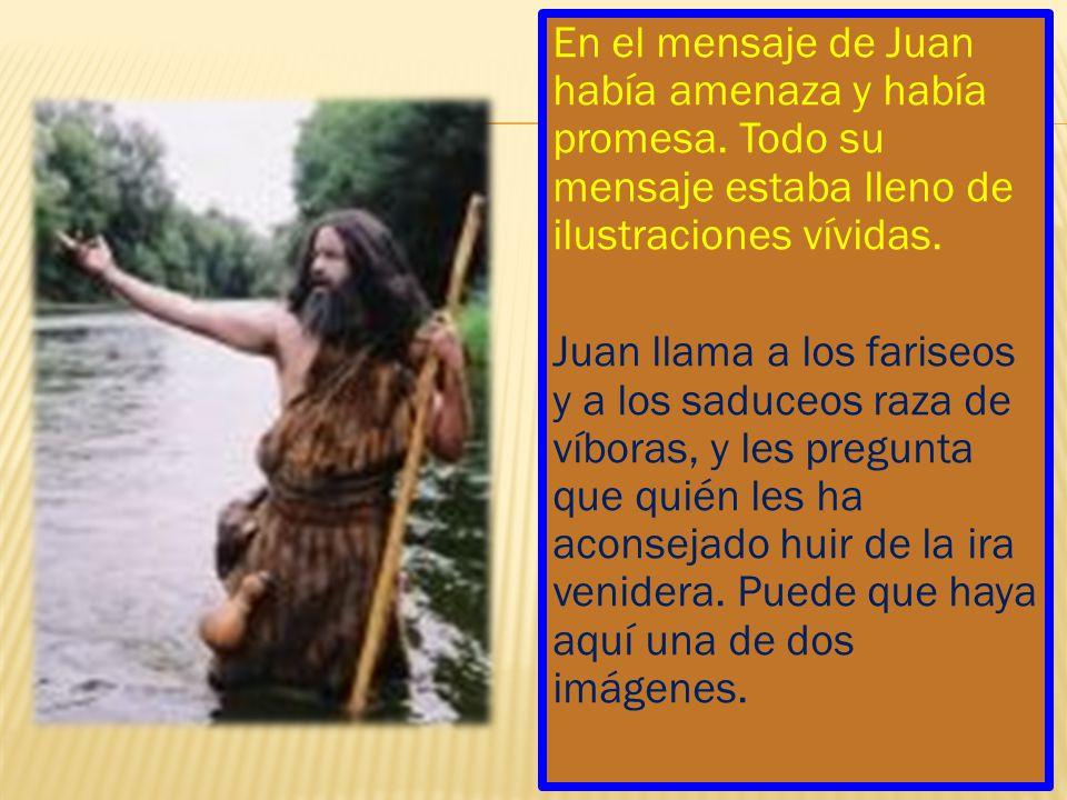 En el mensaje de Juan había amenaza y había promesa