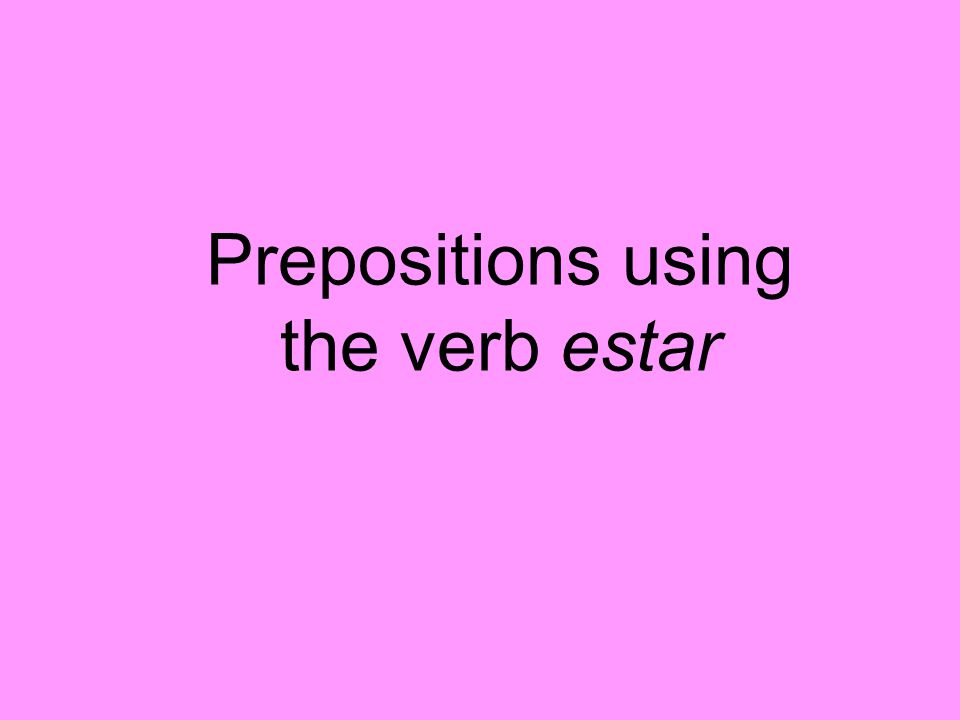 Prepositions using the verb estar