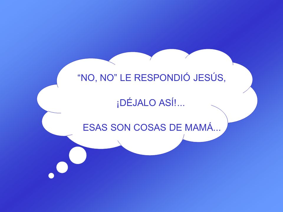 NO, NO LE RESPONDIÓ JESÚS,