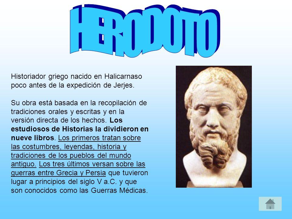 HERODOTO Historiador griego nacido en Halicarnaso poco antes de la expedición de Jerjes.