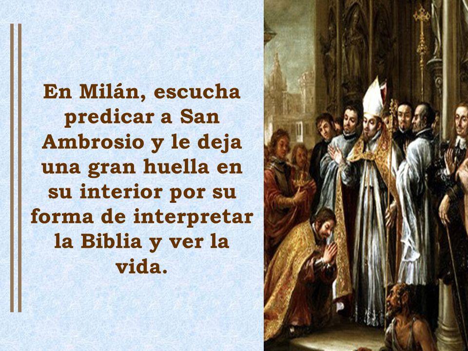 En Milán, escucha predicar a San Ambrosio y le deja una gran huella en su interior por su forma de interpretar la Biblia y ver la vida.