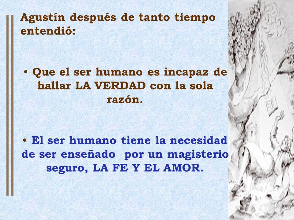 Que el ser humano es incapaz de hallar LA VERDAD con la sola razón.