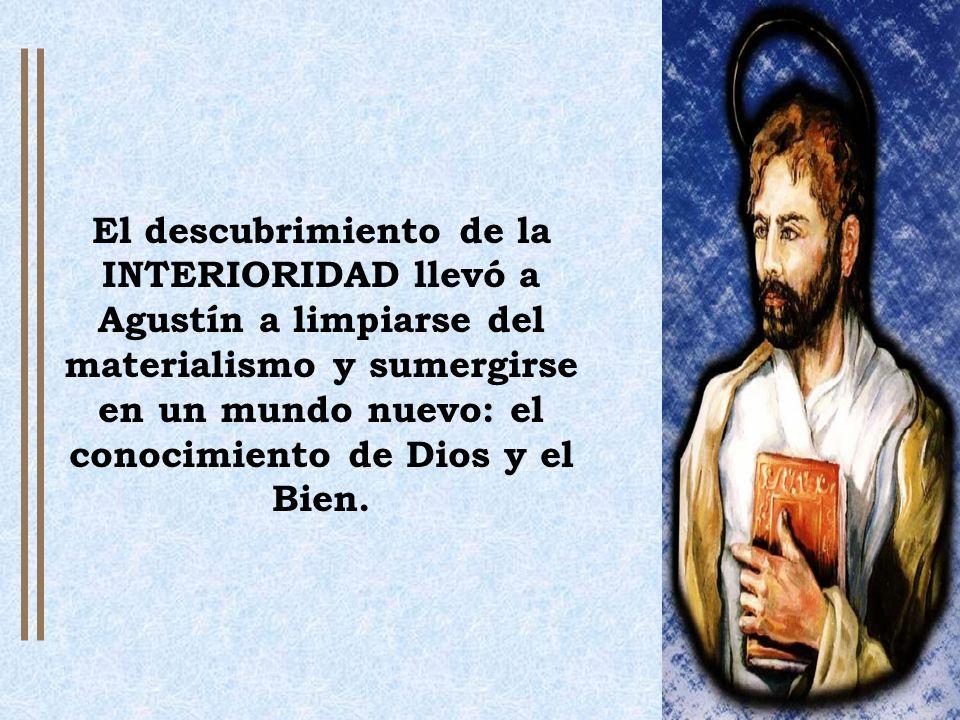 El descubrimiento de la INTERIORIDAD llevó a Agustín a limpiarse del materialismo y sumergirse en un mundo nuevo: el conocimiento de Dios y el Bien.