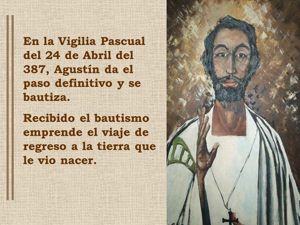 En la Vigilia Pascual del 24 de Abril del 387, Agustín da el paso definitivo y se bautiza.