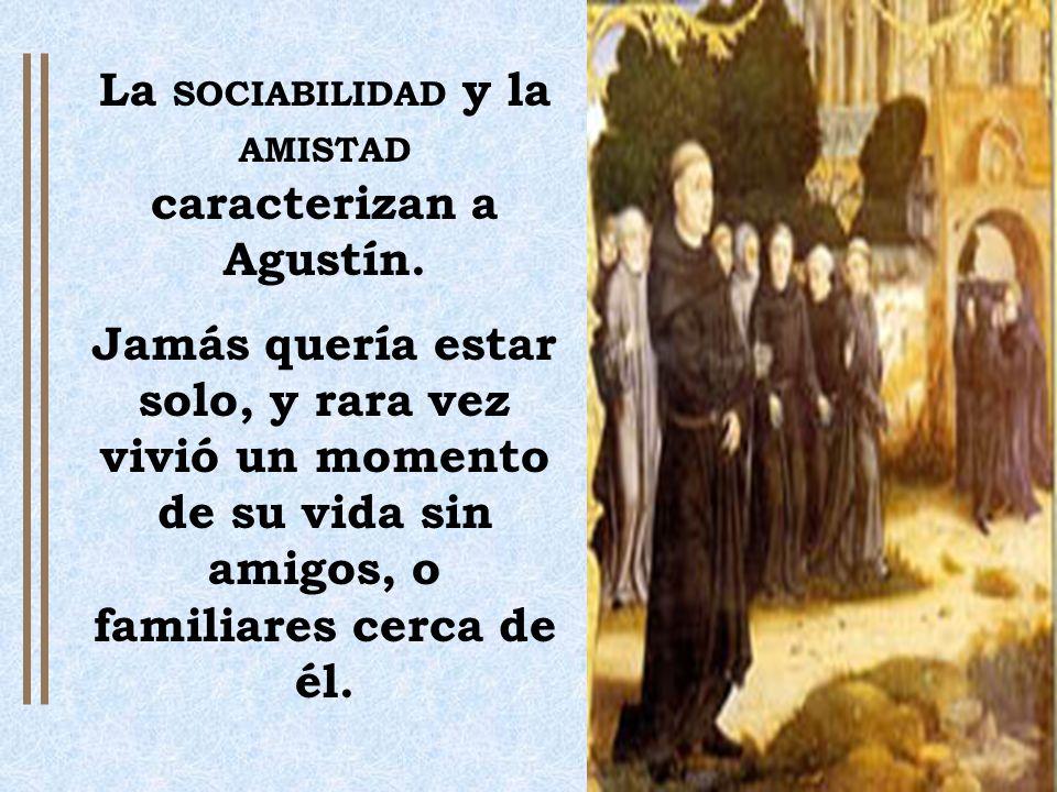 La SOCIABILIDAD y la AMISTAD caracterizan a Agustín.
