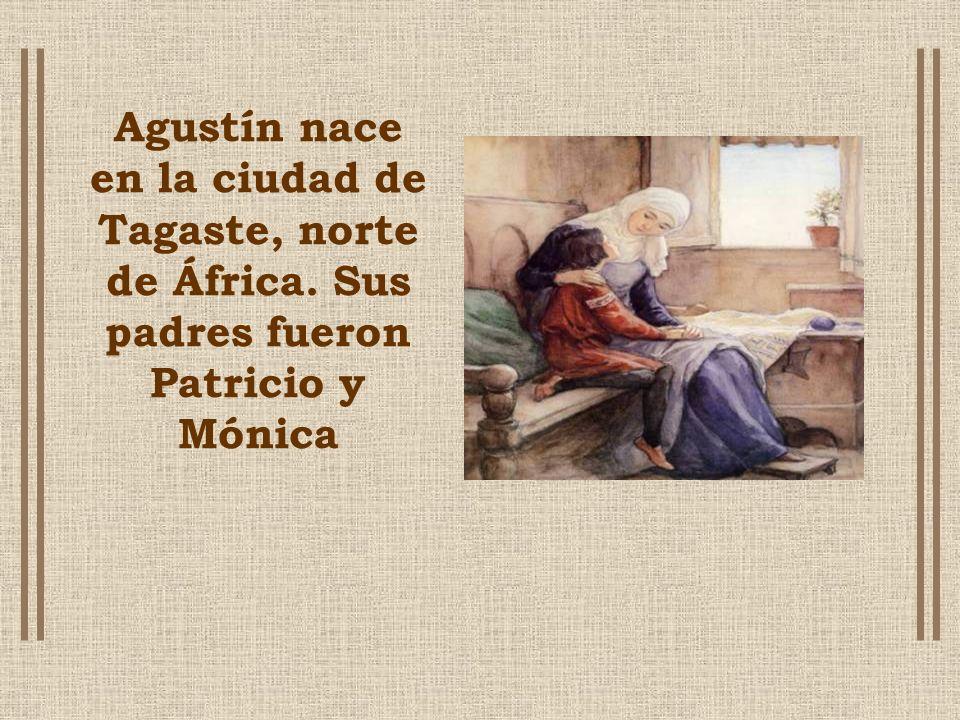Agustín nace en la ciudad de Tagaste, norte de África