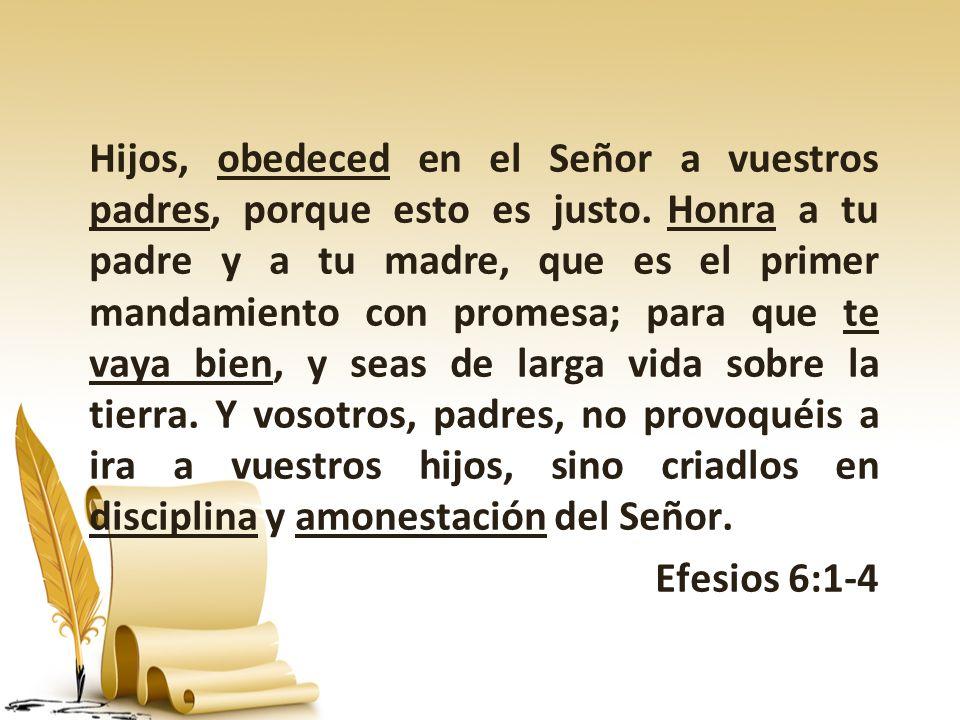 Hijos, obedeced en el Señor a vuestros padres, porque esto es justo