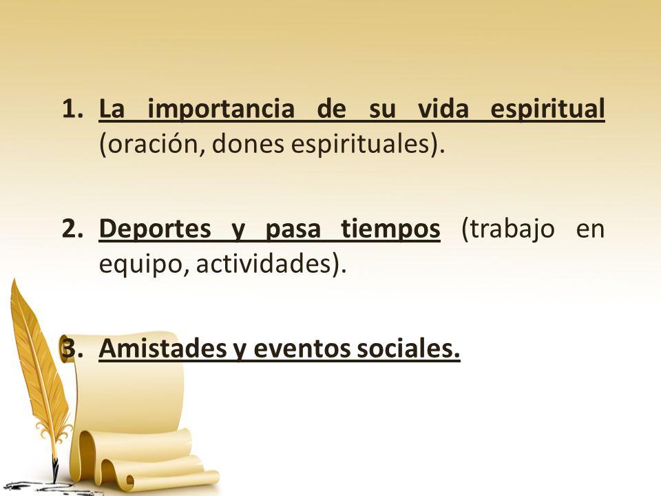 La importancia de su vida espiritual (oración, dones espirituales).
