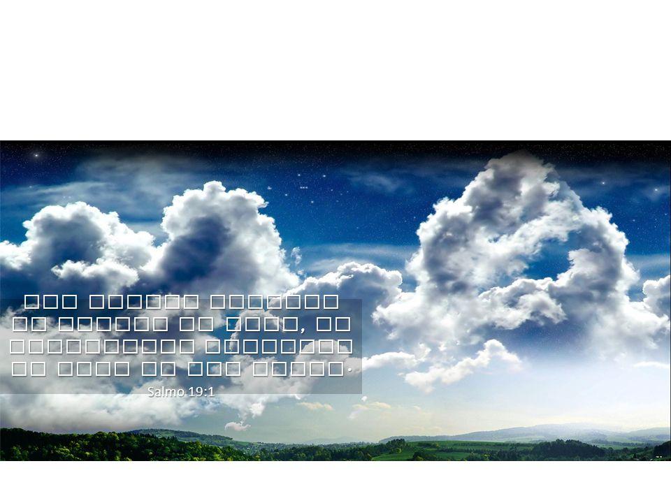 Los cielos cuentan la gloria de Dios, el firmamento proclama la obra de sus manos.
