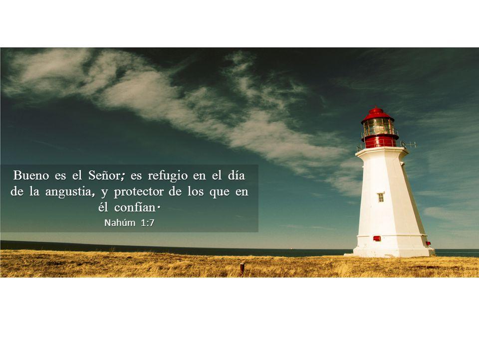 Bueno es el Señor; es refugio en el día de la angustia, y protector de los que en él confían.