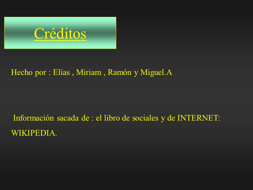 Créditos Hecho por : Elías , Miriam , Ramón y Miguel.A
