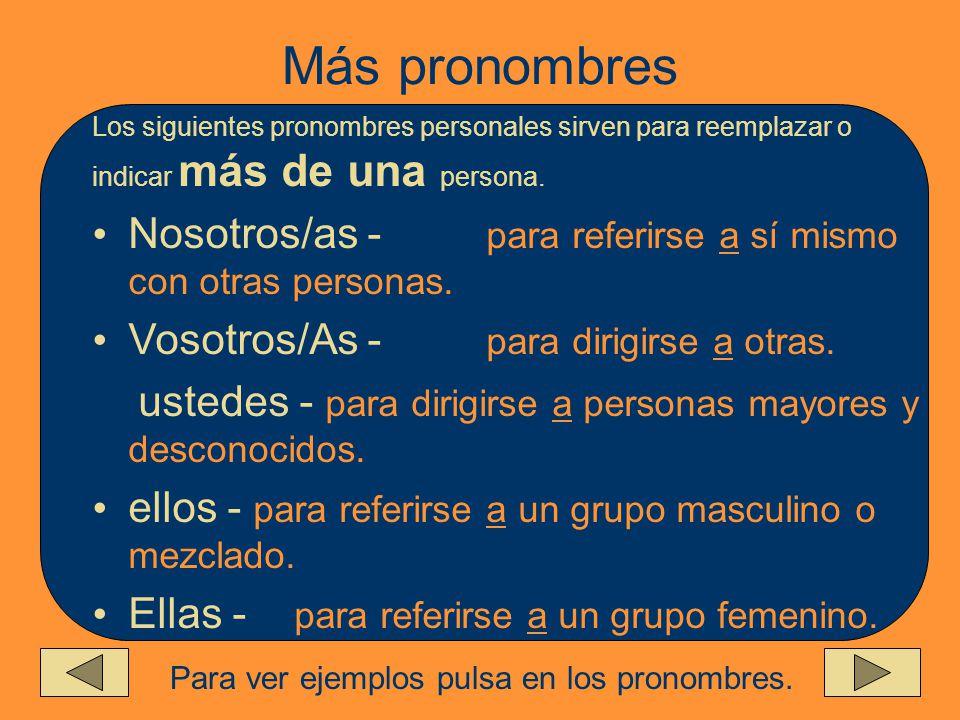 Más pronombres Los siguientes pronombres personales sirven para reemplazar o indicar más de una persona.