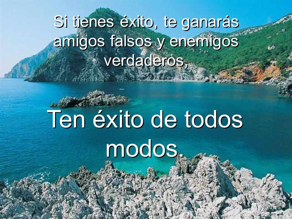 Si tienes éxito, te ganarás amigos falsos y enemigos verdaderos,