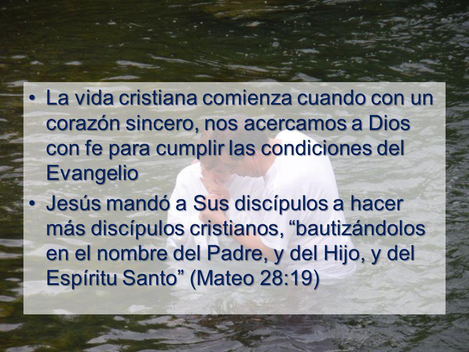 La vida cristiana comienza cuando con un corazón sincero, nos acercamos a Dios con fe para cumplir las condiciones del Evangelio