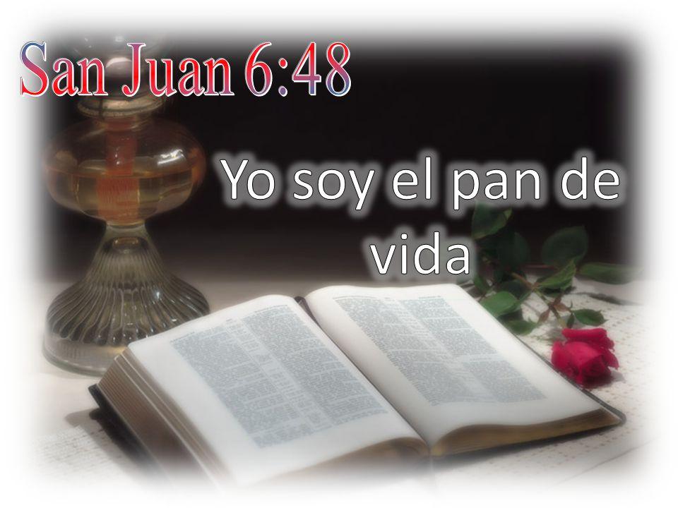 San Juan 6:48 Yo soy el pan de vida