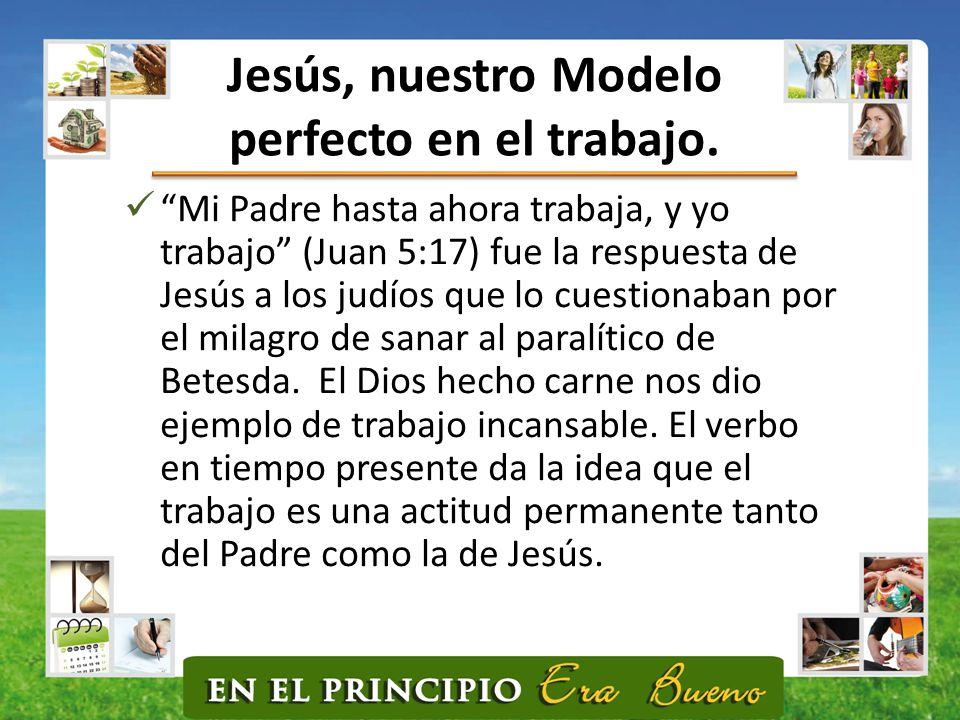 Jesús, nuestro Modelo perfecto en el trabajo.