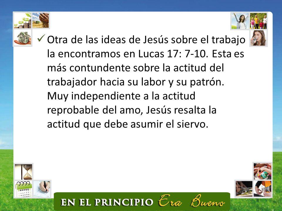 Otra de las ideas de Jesús sobre el trabajo la encontramos en Lucas 17: 7-10.