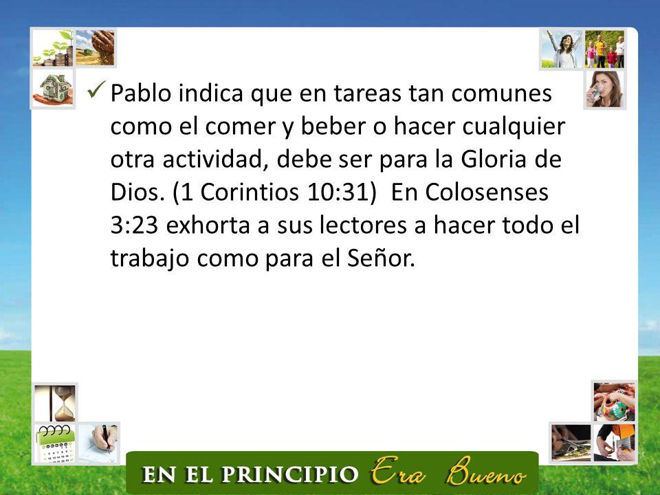 Pablo indica que en tareas tan comunes como el comer y beber o hacer cualquier otra actividad, debe ser para la Gloria de Dios.
