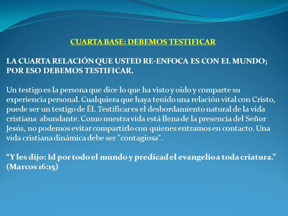 CUARTA BASE: DEBEMOS TESTIFICAR
