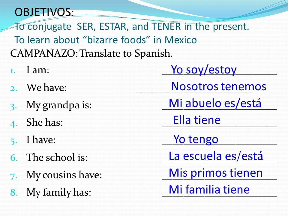 OBJETIVOS: To conjugate SER, ESTAR, and TENER in the present